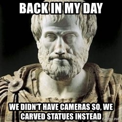 Aristotle - back in my day we didn't have cameras so, we carved statues instead