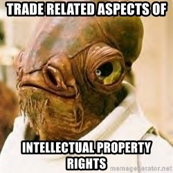 Ackbar - TRADE RELATED ASPECTS OF  INTELLECTUAL PROPERTY RIGHTS