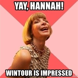 Amused Anna Wintour - Yay, Hannah! Wintour is impressed