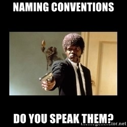 ENGLISH DO YOU SPEAK IT - naming conventions do you speak them?