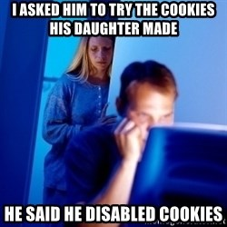 Internet Husband - I ASKED HIM TO TRY THE COOKIES HIS DAUGHTER MADE HE SAID HE DISABLED COOKIES