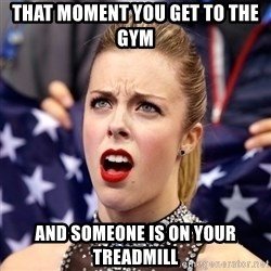 Ashley Wagner Shocker - That moment you get to the gym And someone is on YOUR treadmill