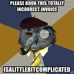Art Professor Owl - please book this totally incorrect invoice isalittlebitcomplicated