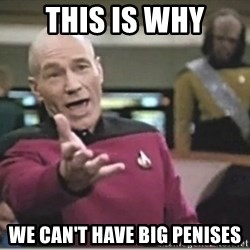 star trek wtf - THIS IS WHY WE CAN'T HAVE BIG PENISES