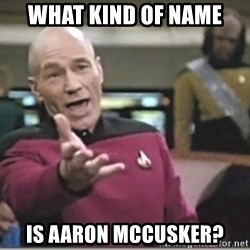 star trek wtf - What kind of name Is Aaron McCusker?