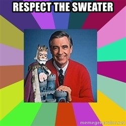 mr rogers  - Respect the Sweater