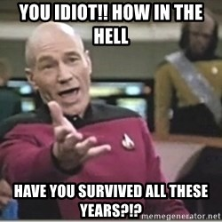 star trek wtf - You idiot!! How in the hell Have you survived all these years?!?