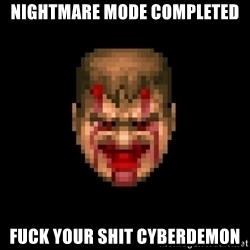 Bloody Doom Guy - NIghtmare mode completed fuck your shit cyberdemon
