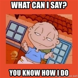 Tommy Pickles - What can i say? you know how i do