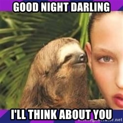 Perverted Whispering Sloth  - Good night darling i'll think about you