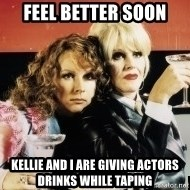 Absolutely Fabulous - FEEL BETTER SOON Kellie and I are giving actors drinks while taping