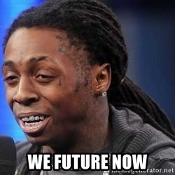 we president now -  we future now