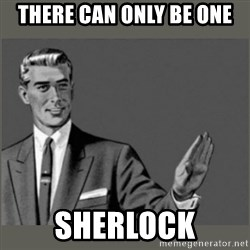 Bitch, Please grammar - THERE CAN ONLY BE ONE SHERLOCK