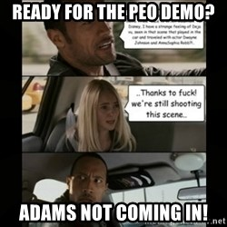 The Rock Driving Meme - Ready for the PEO demo? Adams not coming in!