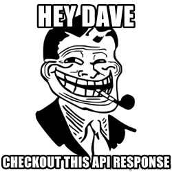 Troll Dad - Hey Dave Checkout this API response