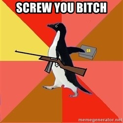Socially Fed Up Penguin - Screw you bitch