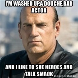 Jesse Ventura - I'm washed up,a douche,bad actor And I like to sue heroes and talk smack