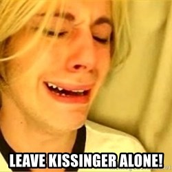 leave britney alone -  Leave Kissinger Alone!