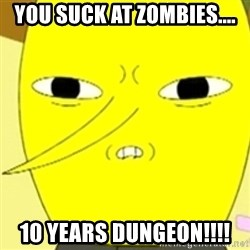 LEMONGRAB - You suck at zombies.... 10 years dungeon!!!!