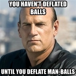 Jesse Ventura - You haven't deflated balls Until you deflate Man-Balls
