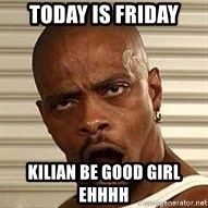 Niggawizard - Today is friday Kilian be good girl ehhhh