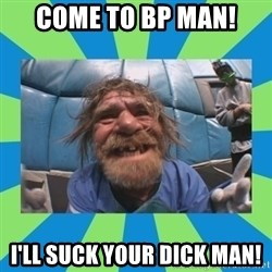 hurting henry - Come to BP man! I'll suck your dick man!
