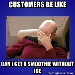 Picard facepalm  - customers be like Can I get a smoothie without ice