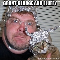 conspiracy nut - GRANT GEORGE AND FLUFFY