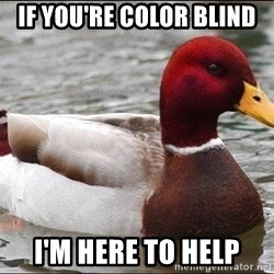 Malicious advice mallard - If you're color blind I'm here to help