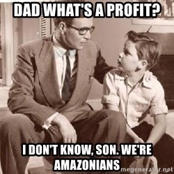 Racist Father - DAD WHAT'S A PROFIT? I DON'T KNOW, SON. WE'RE AMAZONIANS