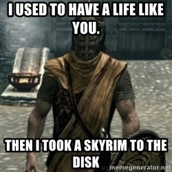 skyrim whiterun guard - I used to have a life like you. Then I took a Skyrim to the disk