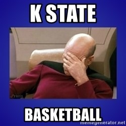 Picard facepalm  - K state basketball