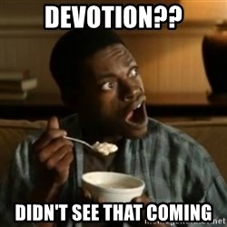 Surprised Black Guy  - Devotion?? Didn't see that coming