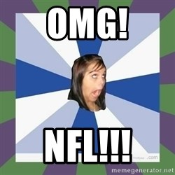 Annoying FB girl - OMG! NFL!!!