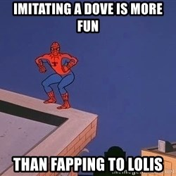 Spiderman12345 - imitating a dove is more fun than fapping to lolis