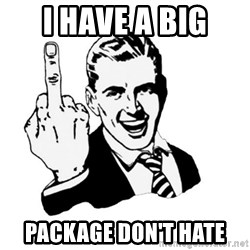 middle finger - I have a big Package don't hate