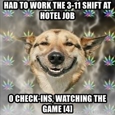 Original Stoner Dog - Had to work the 3-11 shift at hotel job 0 check-ins, watching the game [4]