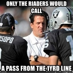 Knapped  - Only the Riaders would call  A pass from the 1yrd line