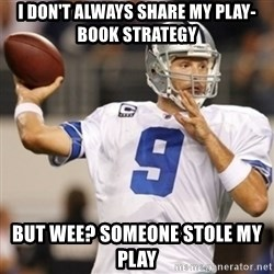 Tonyromo - I don't always share my play-book strategy But wee? someone stole my play