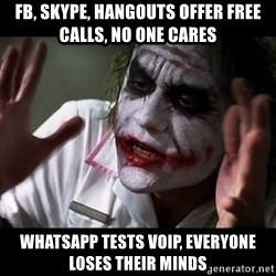 joker mind loss - FB, Skype, Hangouts offer free calls, no one cares WhatsApp tests VoIP, everyone loses their minds