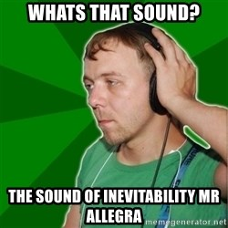 Sarcastic Soundman - Whats that sound? The sound of inevitability mr allegra