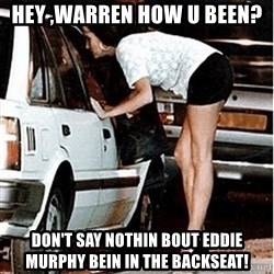 Karma prostitute  - Hey ,warren how u been? Don't say nothin bout Eddie Murphy bein in the backseat!