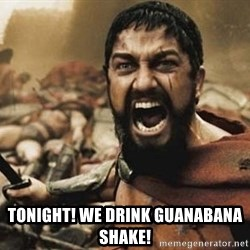 300 -  TONIGHT! we drink guanabana shake!