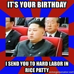 kim jong un - It's your Birthday  I send you to hard labor in rice patty
