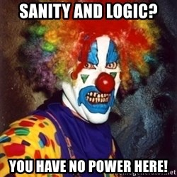 Insanity Clown - Sanity and Logic? You have no power here!