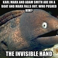 Bad Joke Eel v2.0 - Karl Marx and Adam smith are on a boat and Marx falls out. Who pushed him? the invisible hand