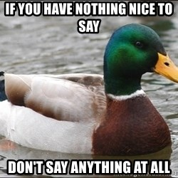 Actual Advice Mallard 1 - If you have nothing nice to say Don't say anything at all