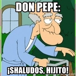 Herbert from family guy - DON PEPE: ¡SHALUDOS, HIJITO!