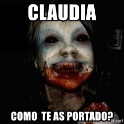 scary meme - claudia como  te as portado?