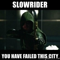 YOU HAVE FAILED THIS CITY - SLowRider You have failed this city